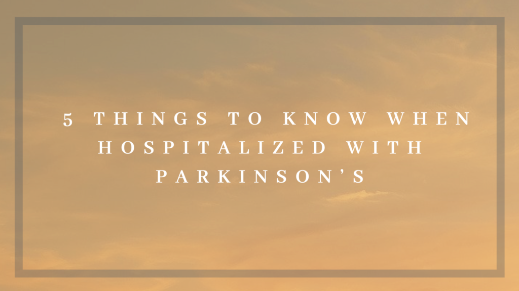 5 Things to know when hospitalized with Parkinson's