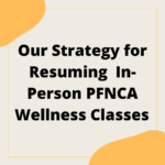 Our Strategy for Resuming In-Person PFNCA Wellness Classes