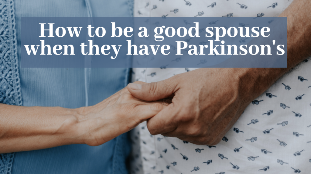 How to be a good spouse when they have Parkinson's disease