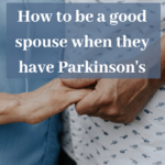 How to be a good spouse when they have Parkinson's