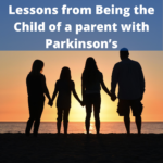 Lessons from Being the Child of a parent with Parkinson's